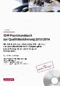 IDW Praxishandbuch zur Qualitätssicherung 2013/2014 - Mit Arbeitshilfen zur internen Qualitätssicherung und zum risikoorientierten Prüfungsvorgehen bei der Prüfung kleiner und mittelgroßer Unternehmen.