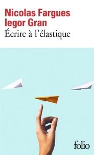 Iegor Gran et Nicolas Fargues - Ecrire à l'élastique.
