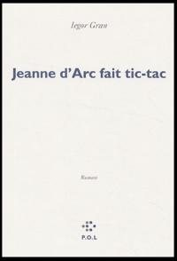Iegor Gran - Jeanne d'Arc fait tic-tac.