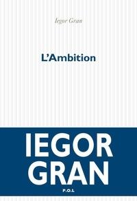 Iegor Gran - L'Ambition.