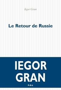 Iegor Gran - Le Retour de Russie.