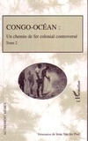 Ieme Van Der Poel - Congo-Océan - Un chemin de fer colonial controversé, Tome 2.