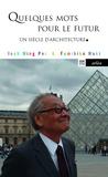 Ieoh-Ming Pei et Fumihiko Maki - Quelques mots pour le futur - Un siècle d'architecture.