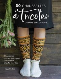 Ieva Ozolina - 50 chaussettes à tricoter comme en Lettonie - Chaussettes courtes ou longues, jambières et chauffe-chevilles.