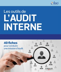 IFACI - Les outils de l'audit interne - 40 fiches pour conduire une mission d'audit.