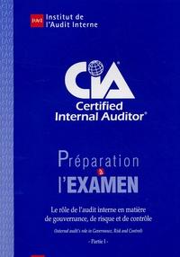 IFACI - Préparation à l'examen CIA Certified Internal Auditor - Partie 1, Le rôle de l'audit interne en matière de gouvernance, de risque et de contrôle.