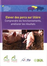 IFIP - Elever des porcs sur litière - Comprendre les fonctionnements, améliorer les résultats.