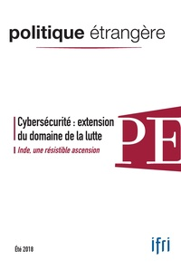 IFRI - Politique étrangère N° 83, été 2018 : Cybersécurité.
