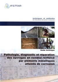 Ifsttar - Pathologie, diagnostic et réparation des ouvrages en remblai renforcé par éléments métalliques atteints de corrosion - Guide technique.