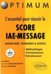Igal Natan et Laurence Cossu-Beaumont - L'essentiel pour réussir le SCORE IAE-MESSAGE - Savoir-faire, techniques et astuces.