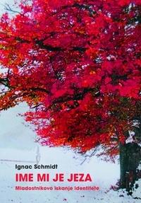 Ignac Schmidt - Ime mi je jeza - Mladostnikovo iskanje identitete.