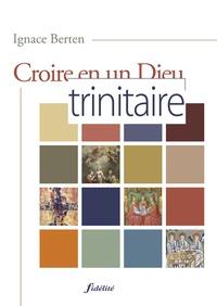 Ignace Berten - Croire en un dieu trinitaire.