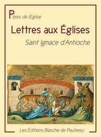 Ignace D'Antioche - Les lettres aux Eglises.