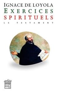 Ignace de Loyola - Exercices spirituels - Précédés du Testament.