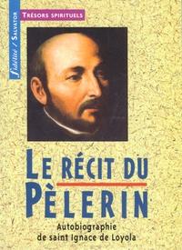 Ignace de Loyola - Le récit du pèlerin.