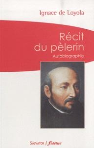 Ignace de Loyola - Récit du pèlerin - Autobiographie.