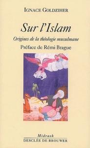 Ignace Goldziher - Sur l'Islam - Origines de la théologie musulmane.
