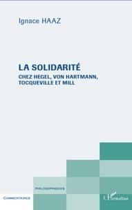 Ignace Haaz - La solidarité chez Hegel, Von Hartmann, Tocqueville et Mill.