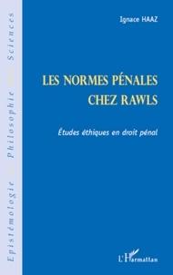 Ignace Haaz - Les normes pénales chez rawls - Etudes éthiques en droit pénal.