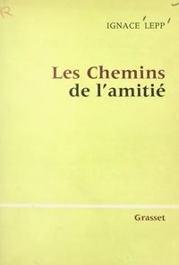 Ignace Lepp - Les chemins de l'amitié.