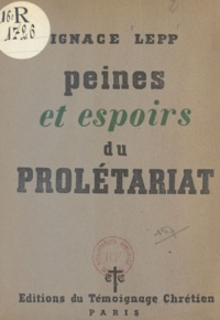 Ignace Lepp - Peines et espoirs du prolétariat.