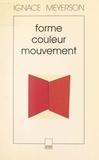 Ignace Meyerson - Forme, couleur, mouvement dans les arts plastiques - 1953-1974.