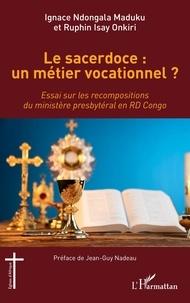 Ignace Ndongala Maduku et Ruphin Isay Onkiri - Le sacerdoce : un métier vocationnel ? - Essai sur les recompositions du ministère presbytéral en RD Congo.