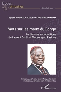 Ignace Ndongala Maduku et Job Mwana-Kitata - Mots sur les maux du Congo - Le discours sociopolitique de Laurent Cardinal Monsengwo Pasinya.
