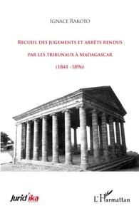Ignace Rakoto - Recueil des jugements et arrêts rendus par les tribunaux à Madagascar - (1841-1896).