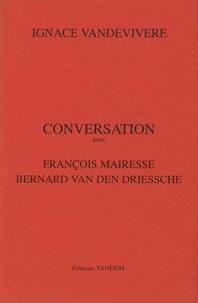 Ignace Vandevivere - Conversation avec François Mairesse, Bernard Van den Driessche.