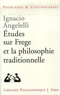 Ignacio Angelelli - Etudes sur Frege et la philosophie traditionnelle.