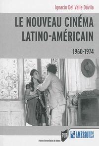 Ignacio Del Valle Davila - Le nouveau cinéma latino-américain (1960-1974).
