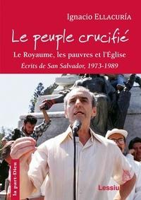 Ignacio Ellacuria - Le peuple crucifié - Le royaume, les pauvres et l'Eglise (Ecrits de San Salvador, 1973-1989).