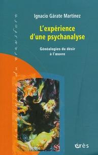 Ignacio Garate Martinez - L'expérience d'une psychanalyse - Généalogie du désir à l'oeuvre.
