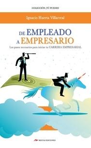Ignacio Huerta Villareal - De empleado a empresario - Los pasos necesarios para iniciar tu carrera empresarial.
