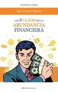 Ignacio Huerta Villareal - Las 9 claves de la abundancia financiera - Para conseguir PROSPERIDAD uno debe entender y poner en práctica sus REGLAS.