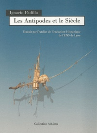 Ignacio Padilla - Les Antipodes et le Siècle.