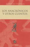 Ignacio Padilla - Los Anacronicos y Otros Cuentos.