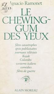 Ignacio Ramonet et Bernard Cassen - Le chewing-gum des yeux.
