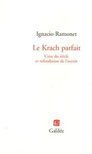 Ignacio Ramonet - Le Krach parfait - Crise du siècle et refondation de l'avenir.