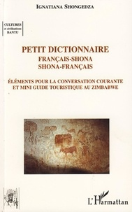 Ignatiana Shongedza - Petit dictionnaire français-shona, shona-français - Suivi d'éléments pour la conversation courante et d'un mini-guide touristique au Zimbabwé.