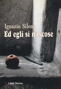 Ignazio Silone - Ed egli si nascose.