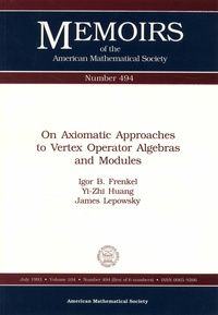 Igor B. Frenkel et Yi-Zhi Huang - On Axiomatic Approaches to Vertex Operator Algebras and Modules.