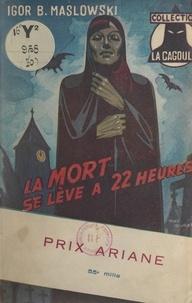 Igor B. Maslowski et E. Chéré - La mort se lève à 22 heures - La première enquête de Sosthène Serpolet.