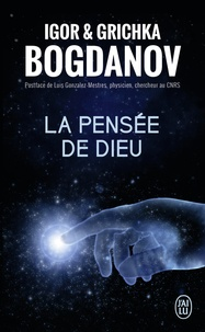 Igor Bogdanov et Grichka Bogdanov - La pensée de Dieu.