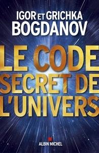 Igor Bogdanov et Grichka Bogdanov - Le Code secret de l'Univers.