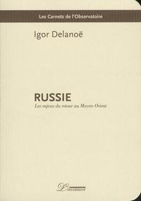 Igor Delanoë - Russie - Les enjeux du retour au Moyen-Orient.