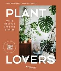 Igor Josifovic et Judith De Graaff - Plant Lovers - Vivre heureux avec les plantes.