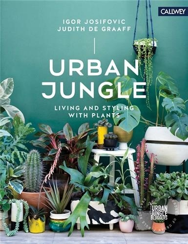 Igor Josifovic et Judith De Graaff - Urban Jungle - Living and Styling With Plants.