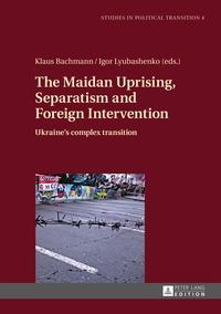 Igor Lyubashenko et Klaus Bachmann - The Maidan Uprising, Separatism and Foreign Intervention - Ukraine's complex transition.